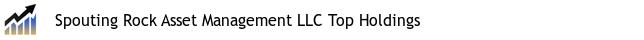 Spouting Rock Asset Management LLC Top Holdings